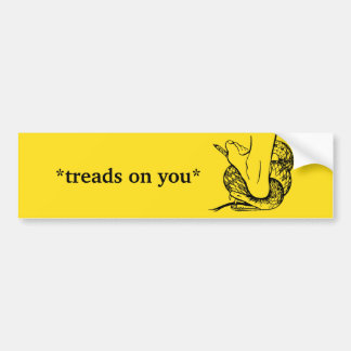 *treads on you* bumper sticker