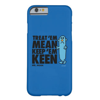 Treat 'Em Mean Barely There iPhone 6 Case