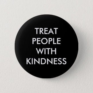 """Treat People With Kindness"" Button"