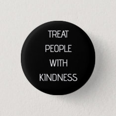 Treat People With Kindness Pinback Button at Zazzle