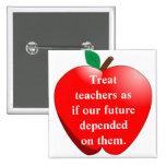 Treat teachers as if our future depen... button