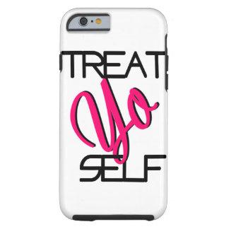 Treat Yo Self! Iphone6 case