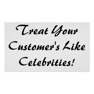 Treat Your Customer's Like Celebrities Posters