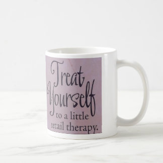 Treat Yourself To A Little Retail Therapy Coffee Mug