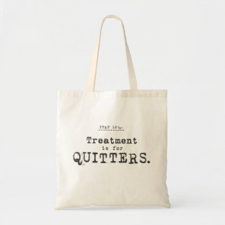 treatment is for quitters. tote bag