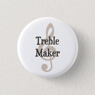 Treble Maker Clef Musical Trouble Maker Pinback Button