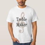 Treble Maker Clef Musical Trouble Maker T-Shirt