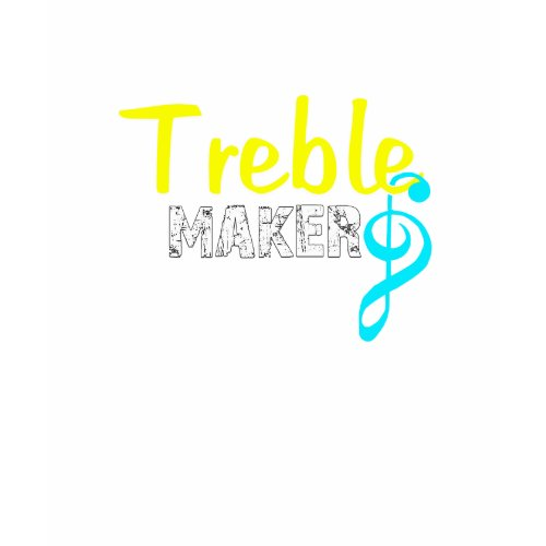Treble Maker For Dark Products shirt