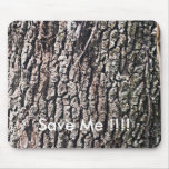 Tree Bark, Save Me !!!! Mouse Pads