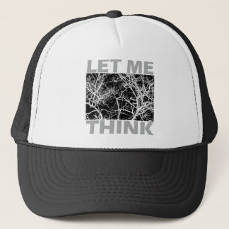 Tree branches - Let Me Think Trucker Hat