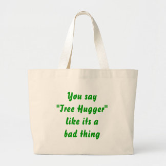 Tree hugger is a good thing large tote bag
