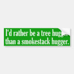 Tree Hugger Not A Smokestack Hugger Car Bumper Sticker
