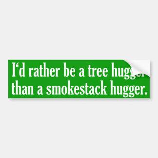 Tree Hugger Not A Smokestack Hugger Car Bumper Sticker