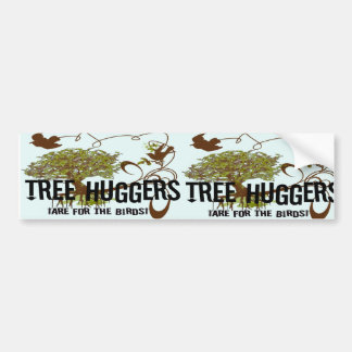 Tree Huggers Are For the Birds Bumper Sticker