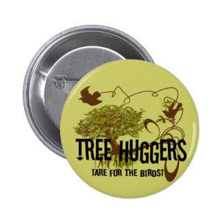 Tree Huggers Are For the Birds Button
