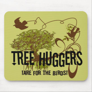 Tree Huggers Are For the Birds Mouse Pad