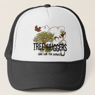 Tree Huggers Are For The Birds Trucker Hat