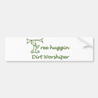 Tree Huggin Dirt Worshiper Bumper Sticker