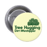 Tree Hugging Dirt Worshipper Button