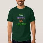 Tree Hugging Dirt Worshipper T Shirt