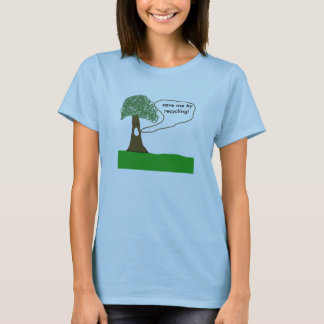 tree, save me by recycling! T-Shirt