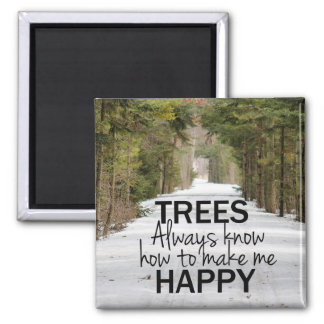 Trees Always Know How to Make Me Happy Magnet
