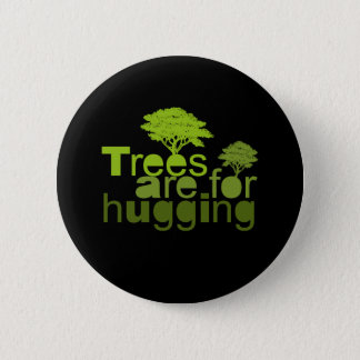Trees are for hugging T-shirt / Earth Day T-shirt Button