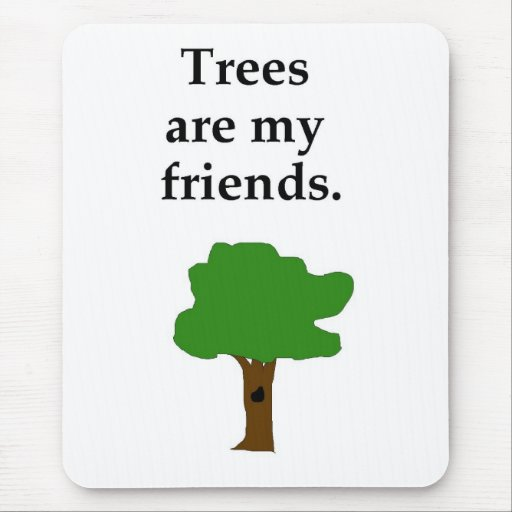 """""""Trees are my friends"""" mousepad"""