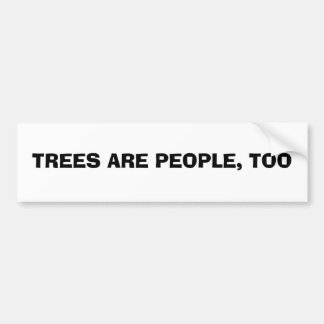 TREES ARE PEOPLE, TOO BUMPER STICKER