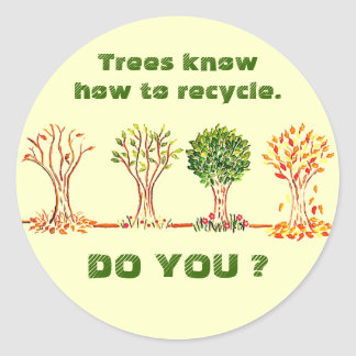 Trees know how to recycle. Do you? message Classic Round Sticker
