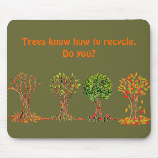 Trees know how to recycle. Do you? mouse pad