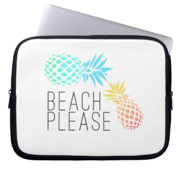 "Beach Themed trending summer ""beach please"", colorful pineapple computer sleeve"