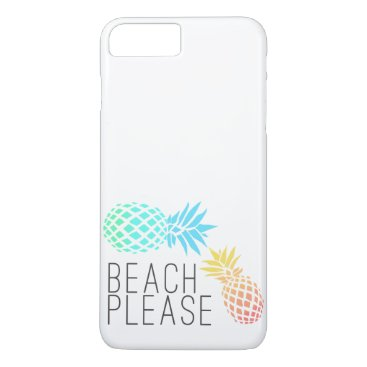 "Beach Themed trending summer ""beach please"", colorful pineapple iPhone 7 plus case"