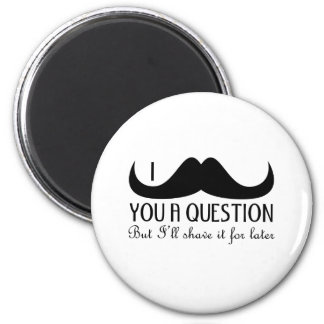 Trendy and cool I mustache you a question 2 Inch Round Magnet