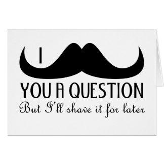 Trendy and cool I mustache you a question Card