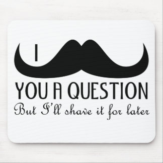 Trendy and cool I mustache you a question Mouse Pad