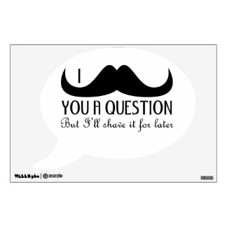 Trendy and cool I mustache you a question Wall Decal