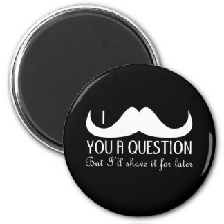 Trendy and cool White I mustache you a question 2 Inch Round Magnet