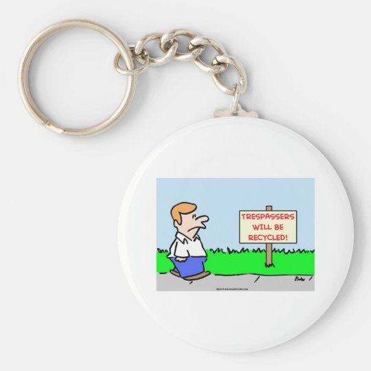 trespassers will be recycled keychain