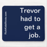"""""""Trevor had to get a job."""" Funny Rich Kid Saying Mouse Pad"""