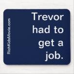 """""""Trevor tuvo que conseguir un trabajo."""" El decir r Alfombrilla De Ratón"""