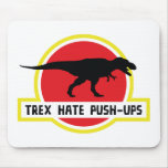 Trex Hate Push-Ups Mouse Pad