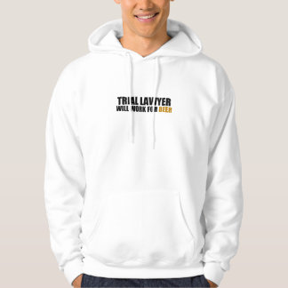 Trial Lawyer-Will Work for Beer Hoodie