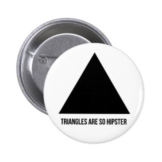 triangles are so hipster pinback button