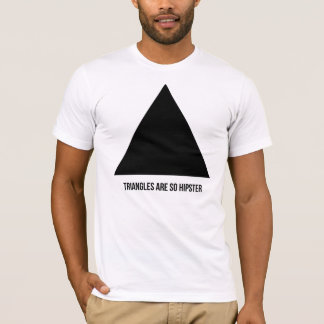 triangles are so hipster T-Shirt