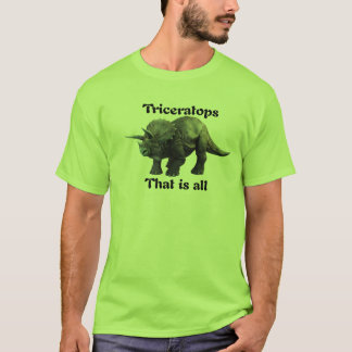 Triceratops - That is all T-Shirt
