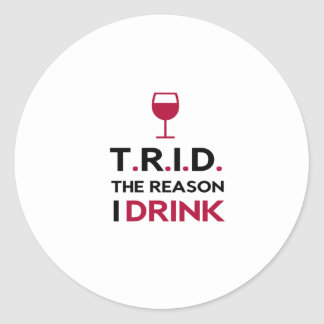 TRID The Reason I Drink for Mortgage & Real Estate Classic Round Sticker