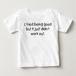 Tried being good but didn't work out funny baby shirt