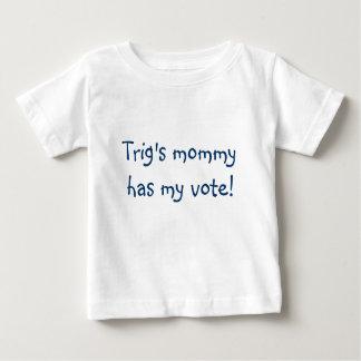 Trig's mommy has my vote! tshirts