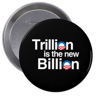TRILLION IS THE NEW BILLION BUTTONS